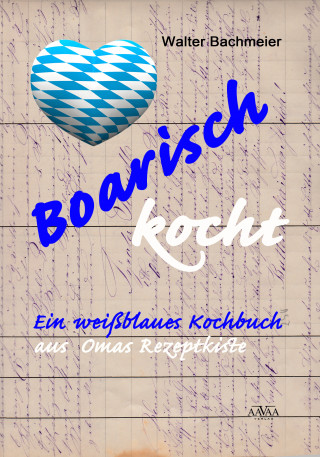 Walter Bachmeier: Boarisch kocht