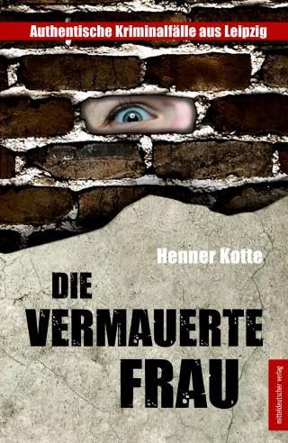 Henner Kotte: Die vermauerte Frau