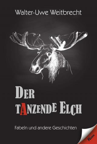 Walter Uwe Weitbrecht: Der tanzende Elch