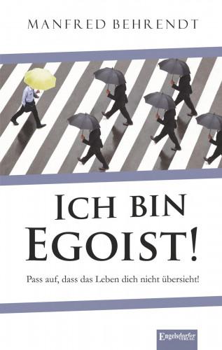 Manfred Behrend: Ich bin Egoist!