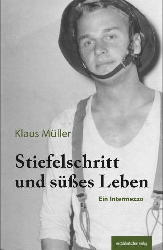 Klaus Müller: Stiefelschritt und süßes Leben