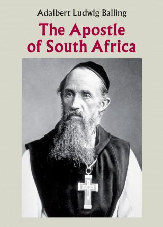 Adalbert Ludwig Balling: The Apostle of South Africa