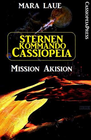 Mara Laue: Sternenkommando Cassiopeia 1 - Mission Akision (Science Fiction Abenteuer)