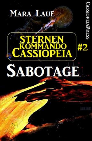 Mara Laue: Sternenkommando Cassiopeia 2: Sabotage (Science Fiction Abenteuer)