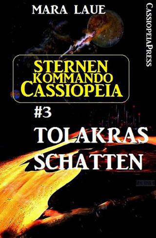 Mara Laue: Sternenkommando Cassiopeia 3: Tolakras Schatten (Science Fiction Abenteuer)
