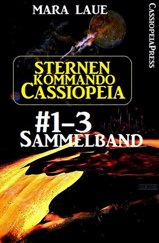 Mara Laue: Sternenkommando Cassiopeia, Band 1-3: Sammelband (Science Fiction Abenteuer)