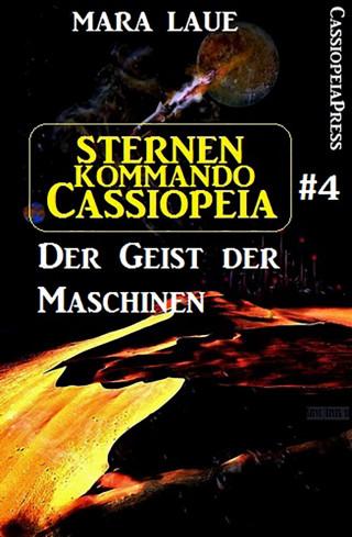 Mara Laue: Sternenkommando Cassiopeia 4: Der Geist der Maschinen (Science Fiction Abenteuer)