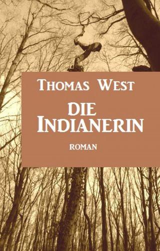 Thomas West: Die Indianerin: Roman