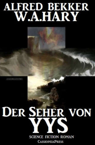 Alfred Bekker, W. A. Hary: Der Seher von Yys: Science Fiction Thriller