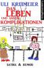 Uli Kreimeier: Das Leben und andere Komplikationen (Kurzgeschichten)