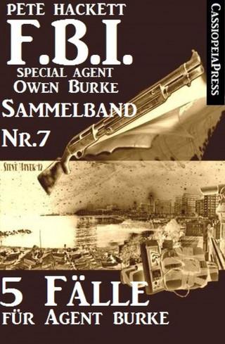 Pete Hackett: 5 Fälle für Agent Burke - Sammelband Nr. 7 (FBI Special Agent)