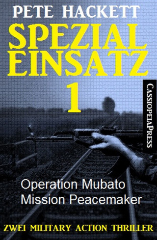 Pete Hackett: Spezialeinsatz Nr. 1 - Zwei Military Action Thriller