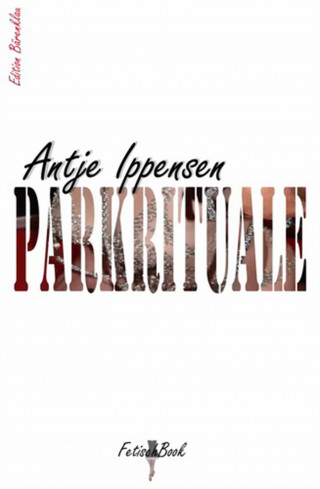Antje Ippensen: Parkrituale