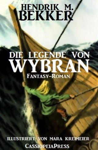 Hendrik M. Bekker: Die Legende von Wybran (Gesamtausgabe)
