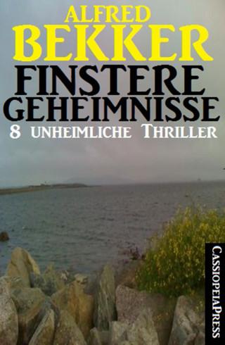 Alfred Bekker: Finstere Geheimnisse - 8 unheimliche Thriller