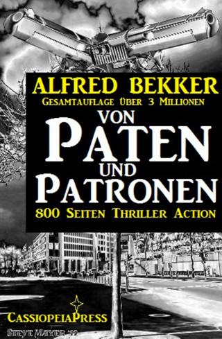 Alfred Bekker: Von Paten und Patronen (800 Seiten Thriller Action)