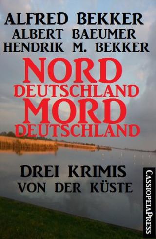 Alfred Bekker, Albert Baeumer, Hendrik M. Bekker: Norddeutschland, Morddeutschland - 3 Krimis von der Küste