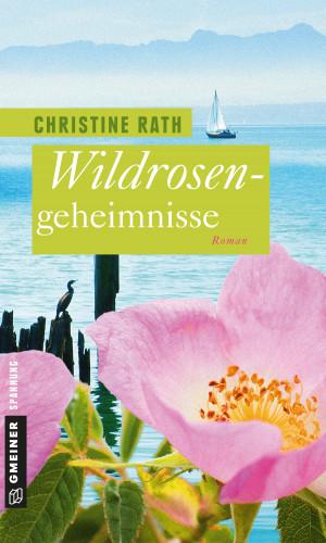 Christine Rath: Wildrosengeheimnisse
