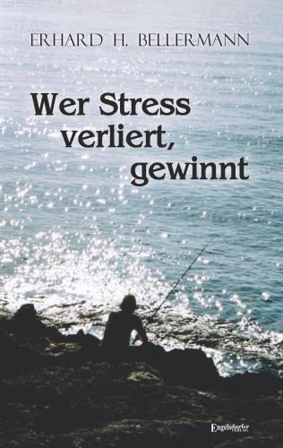 Erhard H. Bellermann: Wer Stress verliert, gewinnt