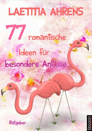 Laetitia Ahrens: 77 romantische Ideen für besondere Anlässe