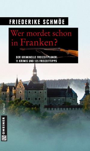 Friederike Schmöe: Wer mordet schon in Franken?
