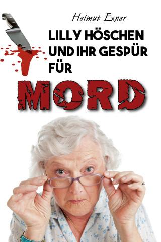 Helmut Exner: Lilly Höschen und ihr Gespür für Mord