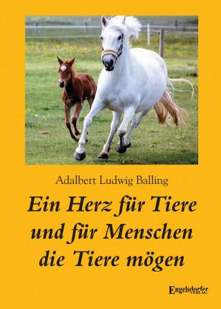 Adalbert Ludwig Balling: Ein Herz für Tiere und für Menschen die Tiere mögen