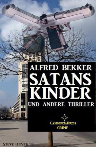 Alfred Bekker: SATANS KINDER und andere Thriller