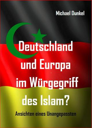 Michael Dunkel: Deutschland und Europa im Würgegriff des Islam?