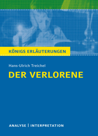 Rüdiger Bernhardt, Hans-Ulrich Treichel: Der Verlorene. Königs Erläuterungen.