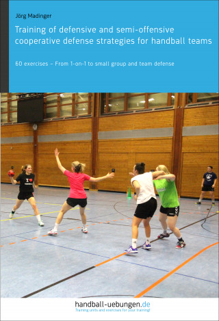 Jörg Madinger: Training of defensive and semi-offensive cooperative defense strategies for handball teams