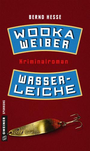 Bernd Hesse: Wodka, Weiber, Wasserleiche