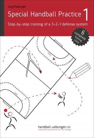 Jörg Madinger: Special Handball Practice 1 - Step-by-step training of a 3-2-1 defense system