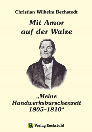 """Harald Rockstuhl, Charlotte Francke-Roesing: Mit Amor auf der Walze oder """"Meine Handwerksburschenzeit"""" 1805–1810"""