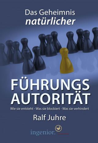 Ralf Juhre: Das Geheinmnis natürlicher Führungsautorität