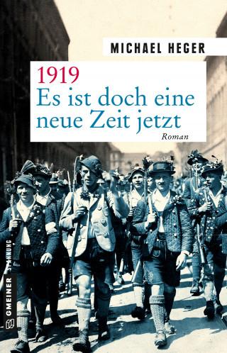 Michael Heger: 1919 - Es ist doch eine neue Zeit jetzt
