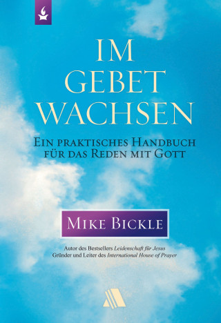 Mike Bickle: Im Gebet wachsen