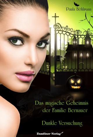 Paula Böhlmann: Das magische Geheimnis der Familie Bernauer Dunkle Versuchung (Band 1)