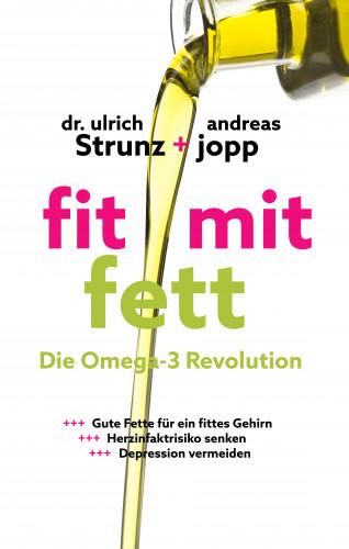 Andreas Jopp, Ulrich Dr. Strunz: Fit mit Fett: Die Omega-3-Revolution