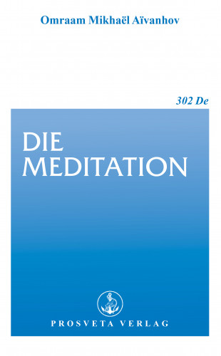 Omraam Mikhaël Aïvanhov: Die Meditation