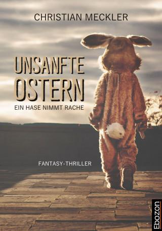 Christian Meckler: Unsanfte Ostern