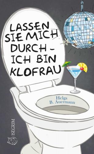 Helga B. Auermann: Lassen Sie mich durch - ich bin Klofrau