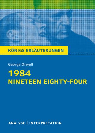 George Orwell, Maria-Felicitas Herforth: 1984 - Nineteen Eighty-Four von George Orwell. Königs Erläuterungen.