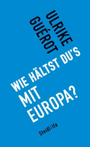 Ulrike Guérot: Wie hältst du's mit Europa?