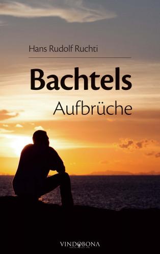 Hans Rudolf Ruchti: Bachtels Aufbrüche