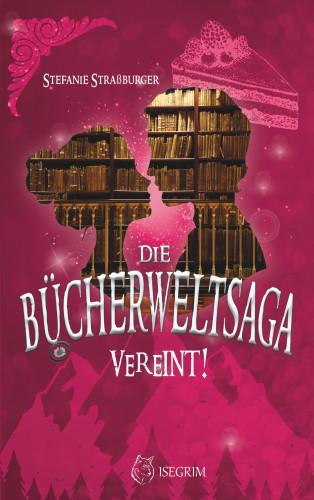 Stefanie Straßburger: Die Bücherwelt-Saga: Vereint!