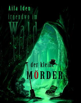 Aila Iden: Irgendwo im Wald: Der kleine Mörder