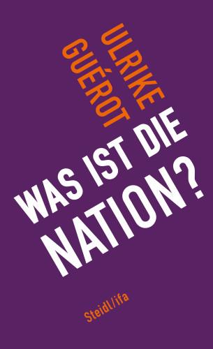 Ulrike Guérot: Was ist die Nation?