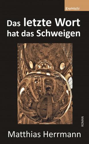 Matthias Herrmann: Das letzte Wort hat das Schweigen