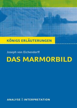 Joseph von Eichendorff: Das Marmorbild. Königs Erläuterungen.